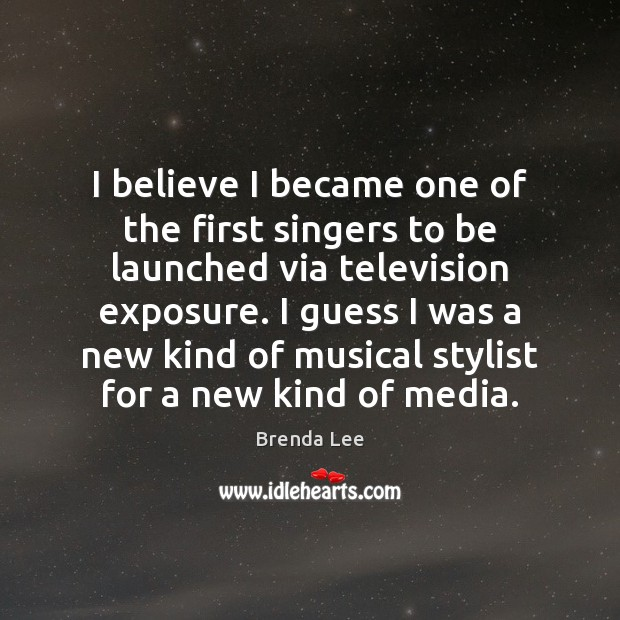Image, I believe I became one of the first singers to be launched