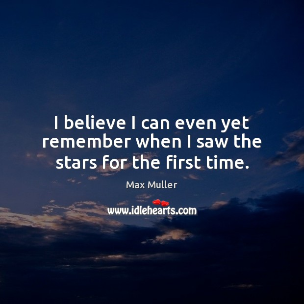 I believe I can even yet remember when I saw the stars for the first time. Image