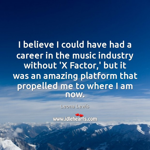 I believe I could have had a career in the music industry Image