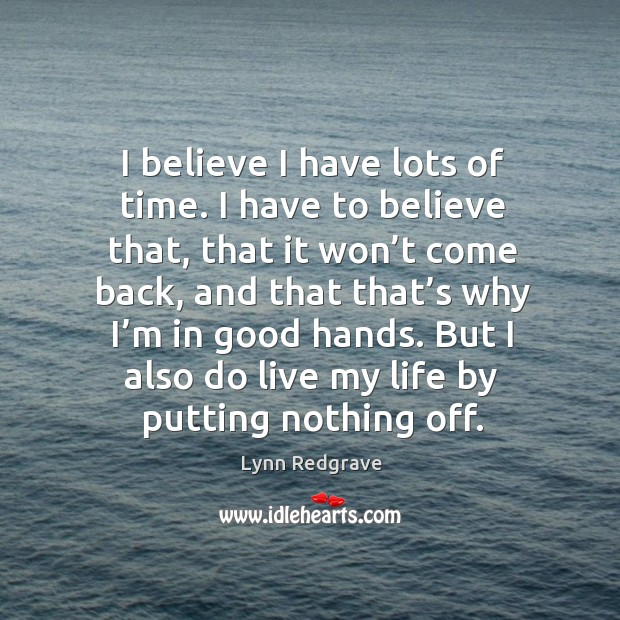 I believe I have lots of time. I have to believe that, that it won't come back Image