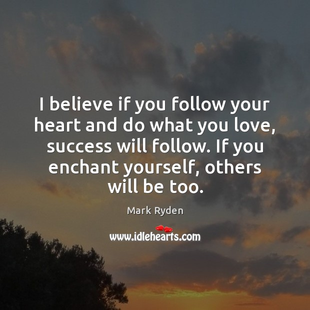 I believe if you follow your heart and do what you love, Image