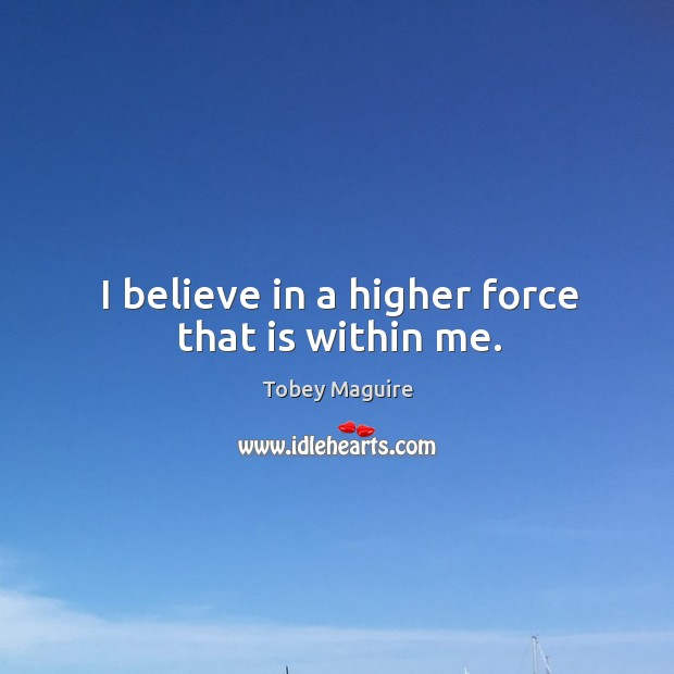 I believe in a higher force that is within me. Image