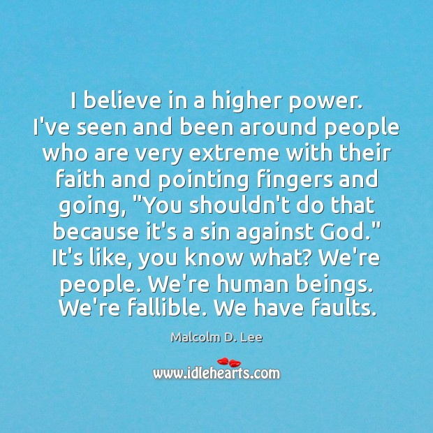 I believe in a higher power. I've seen and been around people Image