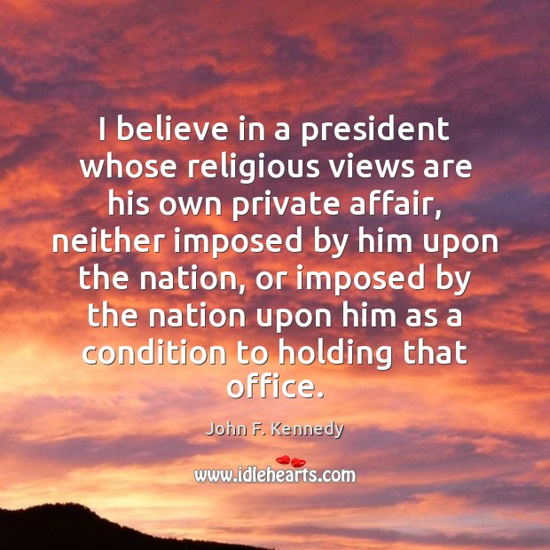 Image, I believe in a president whose religious views are his own private