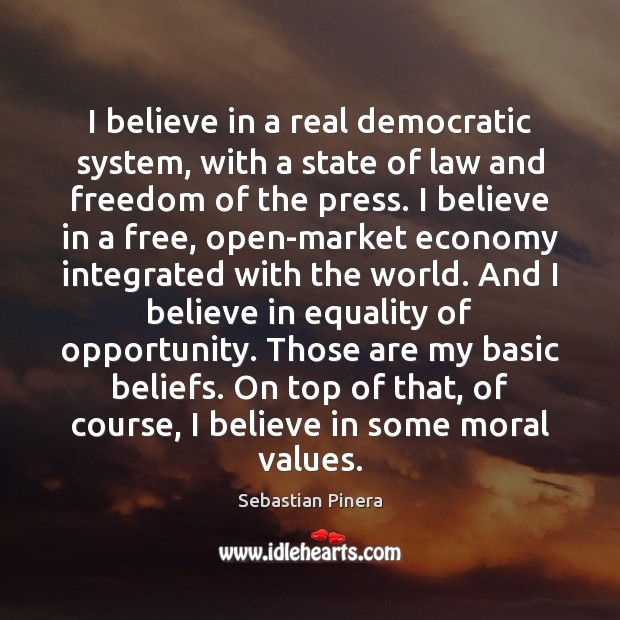 I believe in a real democratic system, with a state of law Economy Quotes Image