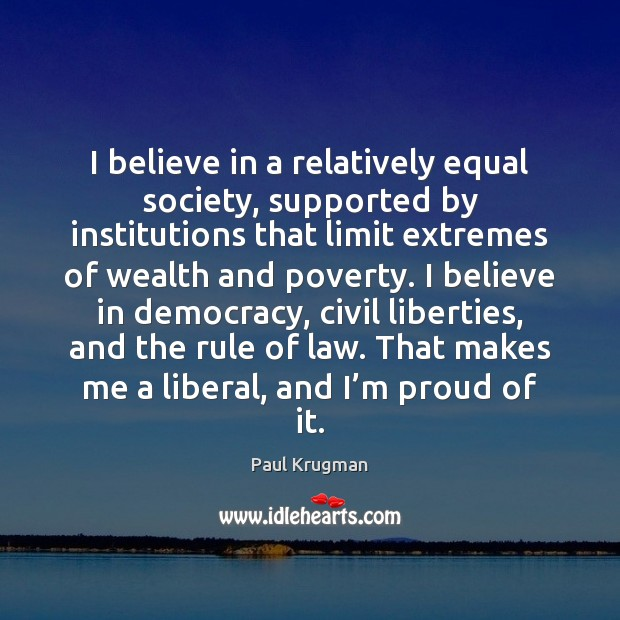 I believe in a relatively equal society, supported by institutions that limit Image