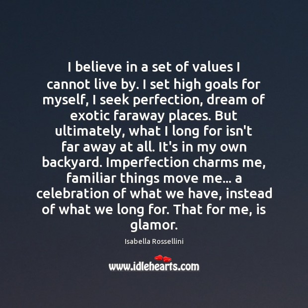 I believe in a set of values I cannot live by. I Imperfection Quotes Image