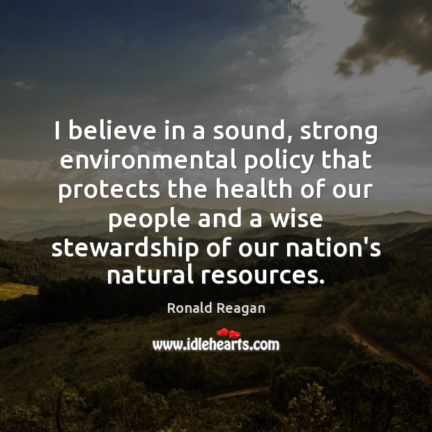 I believe in a sound, strong environmental policy that protects the health Image
