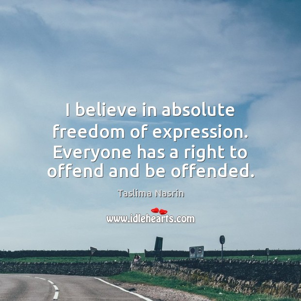 Image, I believe in absolute freedom of expression. Everyone has a right to