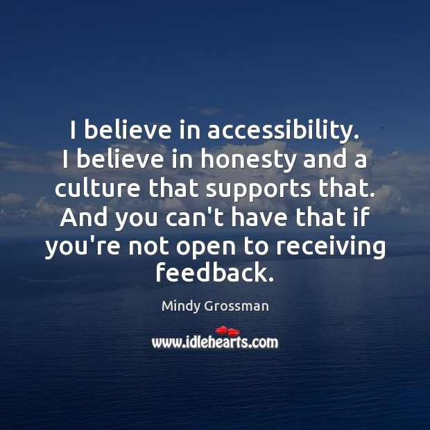 Image, I believe in accessibility. I believe in honesty and a culture that