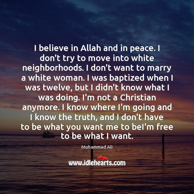 Image, I believe in Allah and in peace. I don't try to move