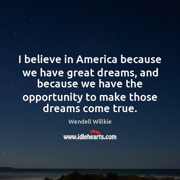 Image, I believe in America because we have great dreams, and because we