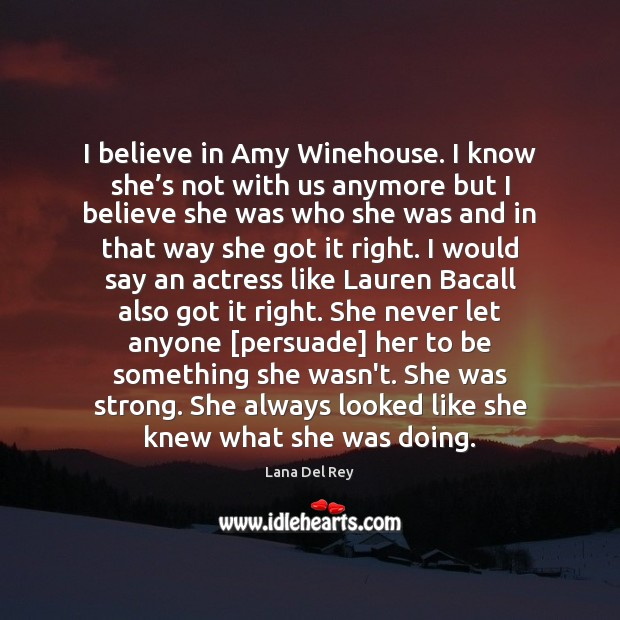 I believe in Amy Winehouse. I know she's not with us Image