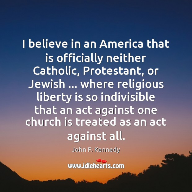 Image, I believe in an America that is officially neither Catholic, Protestant, or