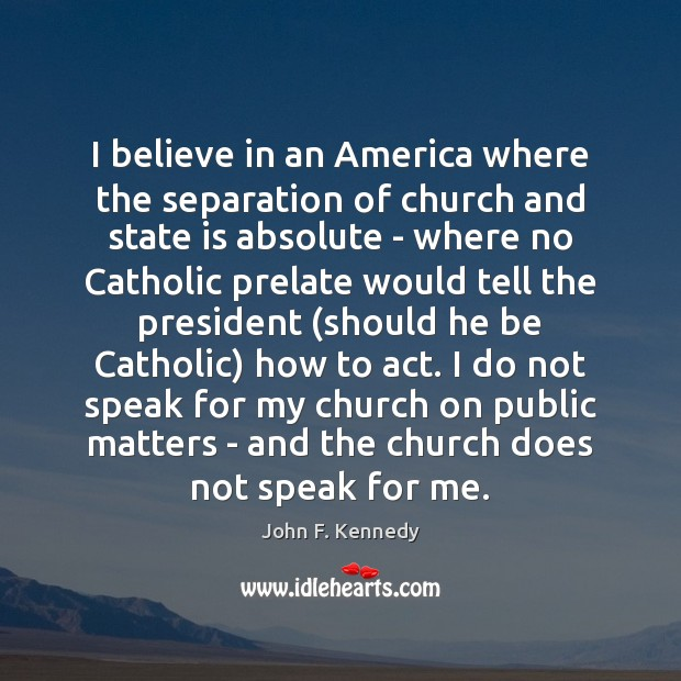 Image, I believe in an America where the separation of church and state
