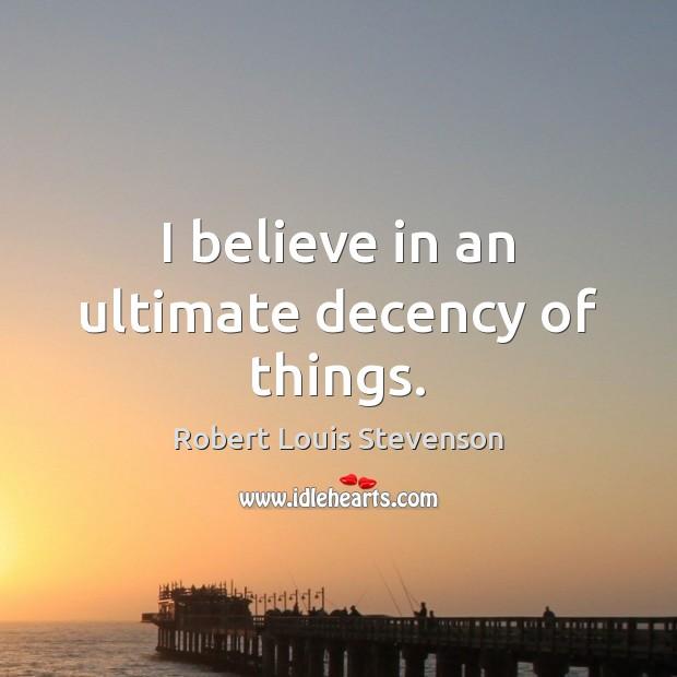 I believe in an ultimate decency of things. Image