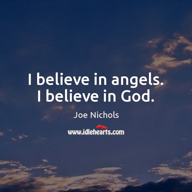 I believe in angels. I believe in God. Believe in God Quotes Image