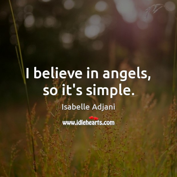 I believe in angels, so it's simple. Image