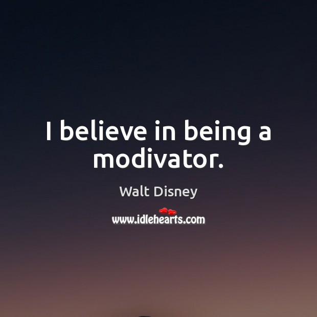 I believe in being a modivator. Image