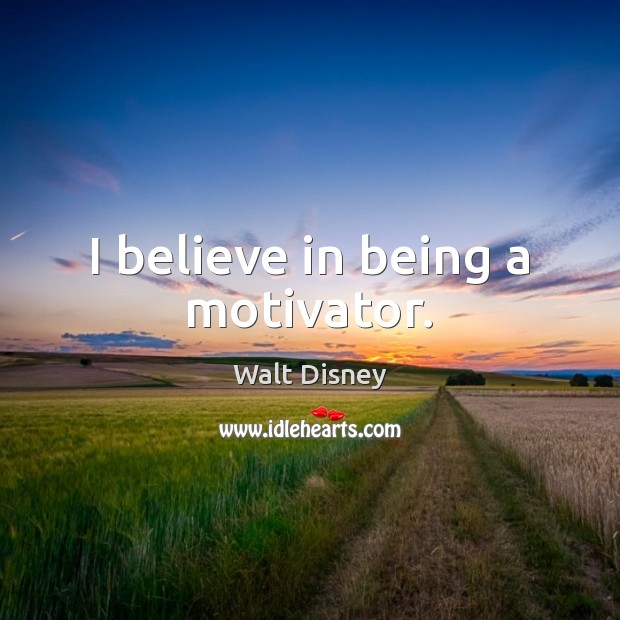 Image, I believe in being a motivator.