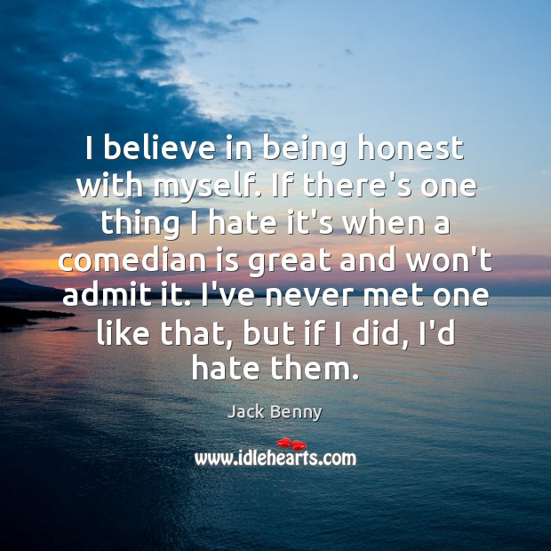 Image, I believe in being honest with myself. If there's one thing I