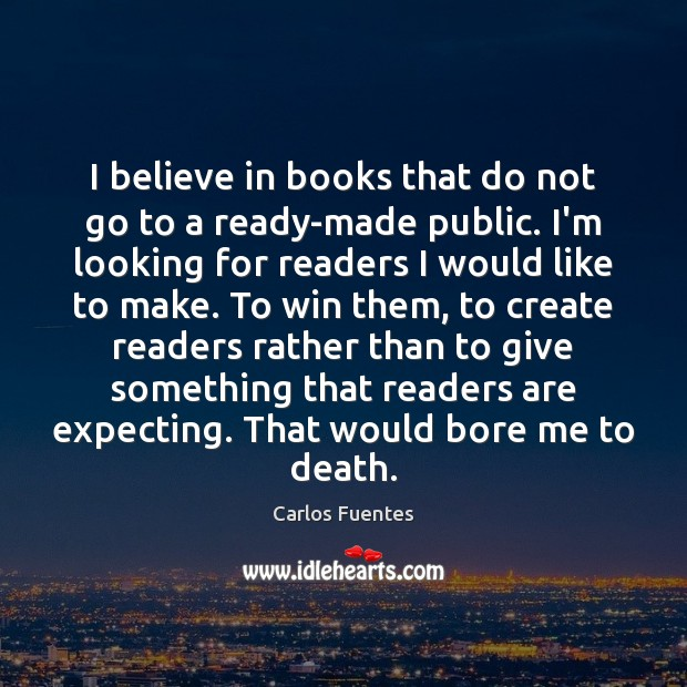 Image, I believe in books that do not go to a ready-made public.