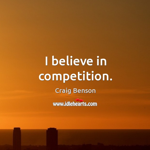 I believe in competition. Image