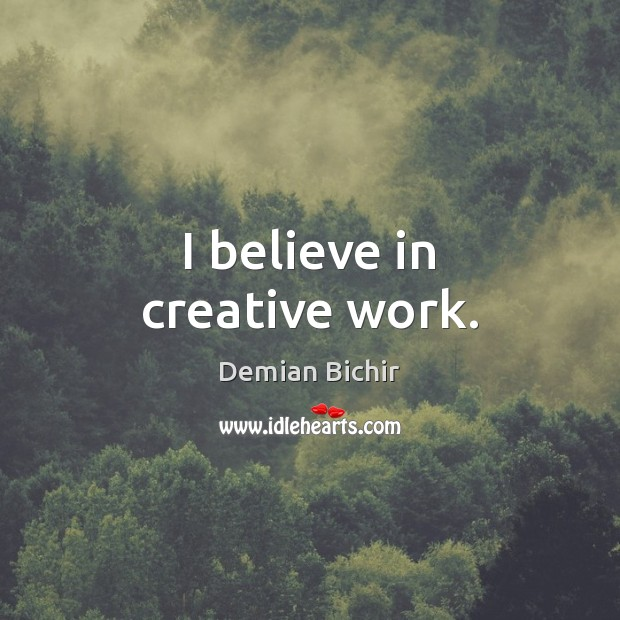 I believe in creative work. Demian Bichir Picture Quote