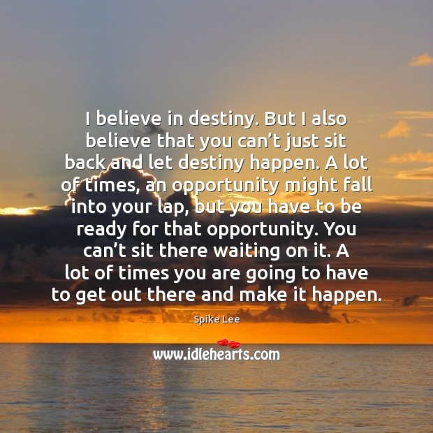I believe in destiny. But I also believe that you can't Spike Lee Picture Quote
