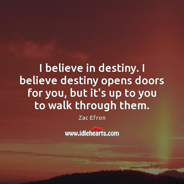 Image, I believe in destiny. I believe destiny opens doors for you, but