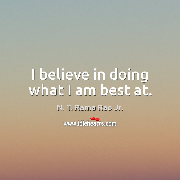 I believe in doing what I am best at. Image
