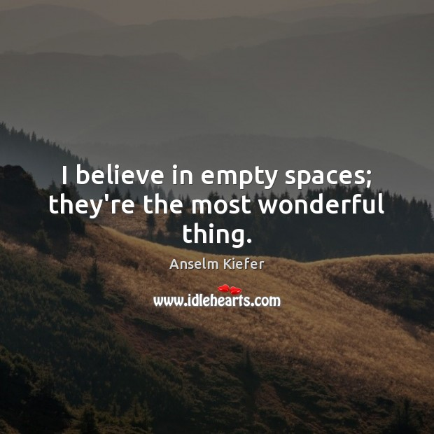 Image, I believe in empty spaces; they're the most wonderful thing.