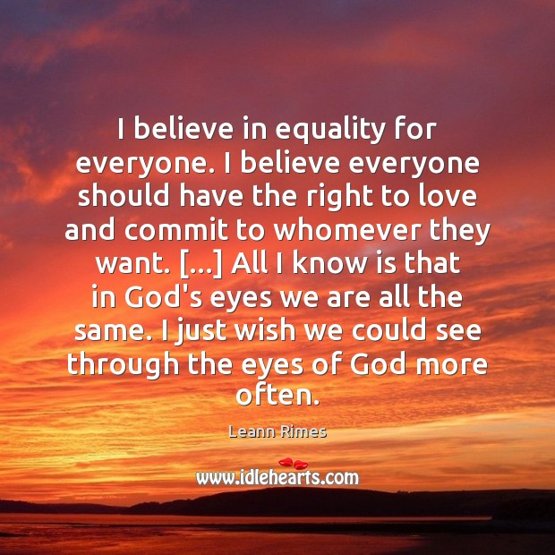 Image, I believe in equality for everyone. I believe everyone should have the