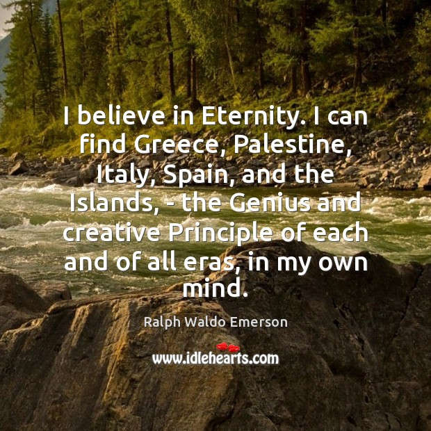 I believe in Eternity. I can find Greece, Palestine, Italy, Spain, and Image