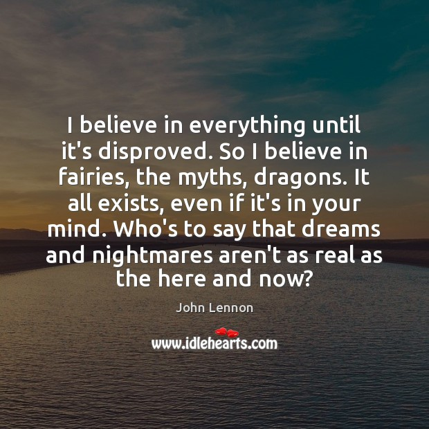 I believe in everything until it's disproved. So I believe in fairies, Image