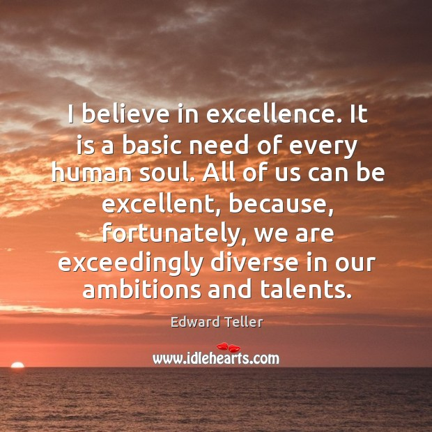 I believe in excellence. It is a basic need of every human Image