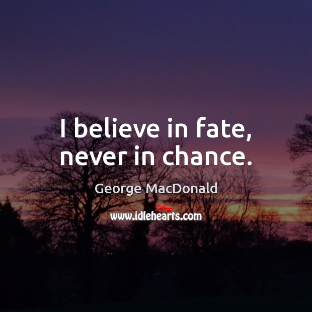 I believe in fate, never in chance. George MacDonald Picture Quote
