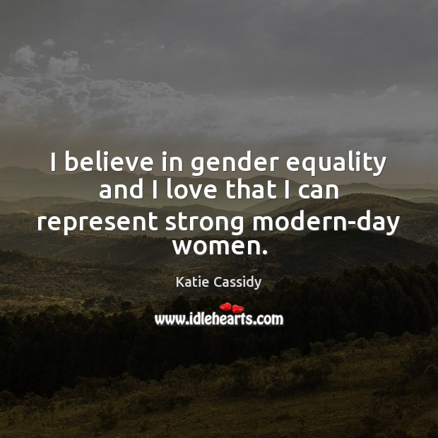 I believe in gender equality and I love that I can represent strong modern-day women. Image