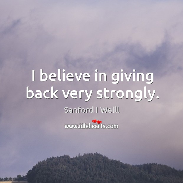 I believe in giving back very strongly. Image