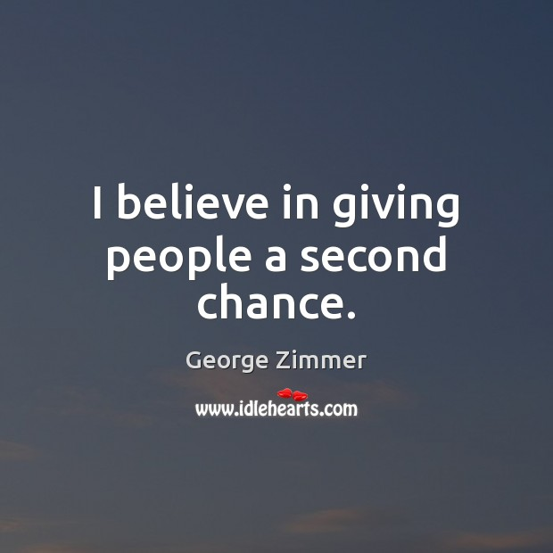 I believe in giving people a second chance. Image