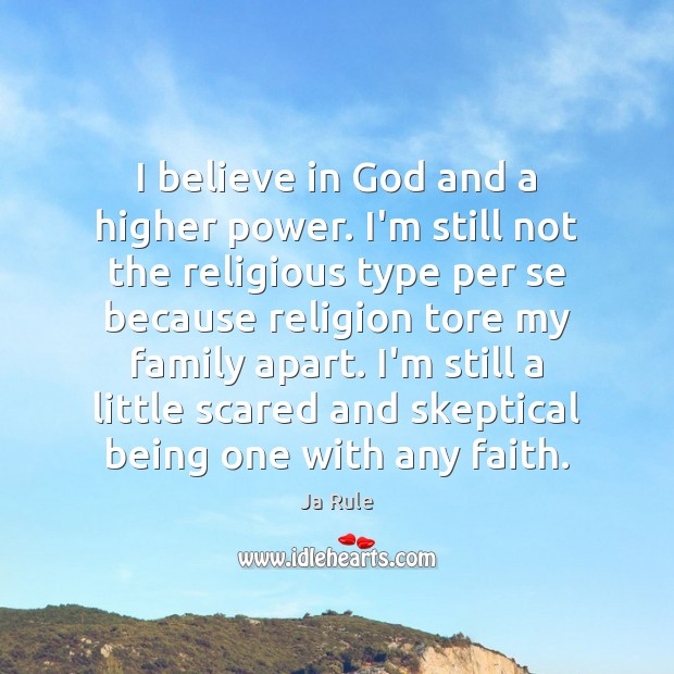I believe in God and a higher power. I'm still not the Believe in God Quotes Image