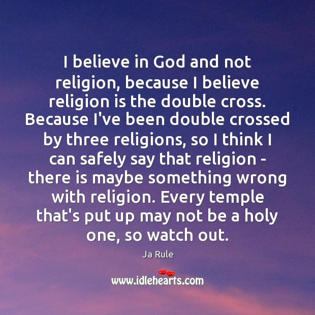 I believe in God and not religion, because I believe religion is Believe in God Quotes Image