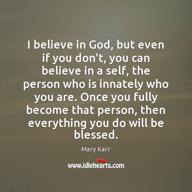I believe in God, but even if you don't, you can believe Believe in God Quotes Image