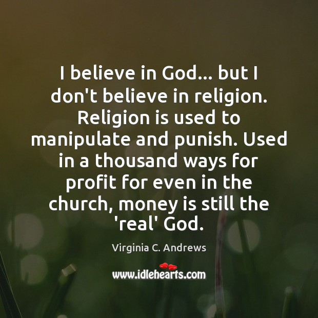 Image, I believe in God… but I don't believe in religion. Religion is