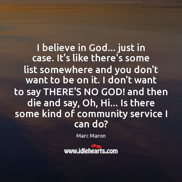 I believe in God… just in case. It's like there's some list Believe in God Quotes Image
