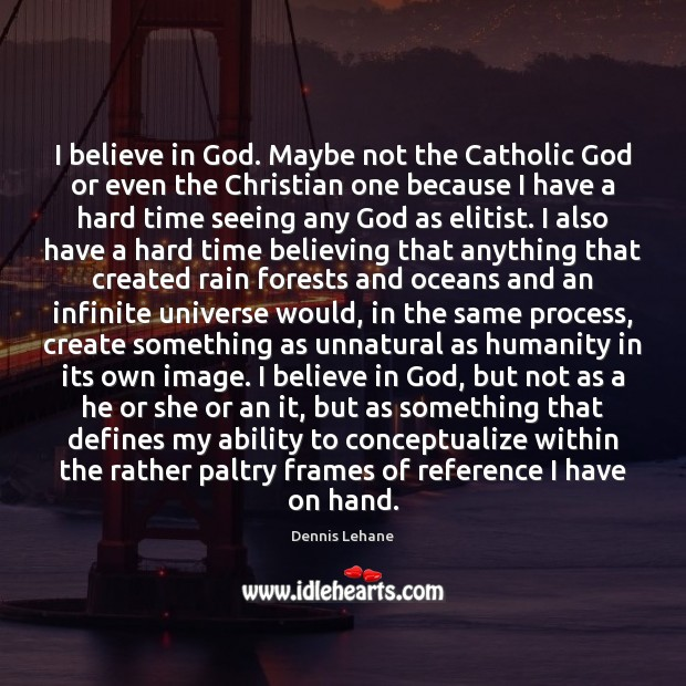I believe in God. Maybe not the Catholic God or even the Believe in God Quotes Image