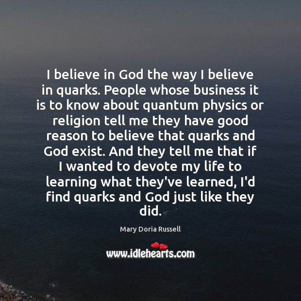 Image, I believe in God the way I believe in quarks. People whose
