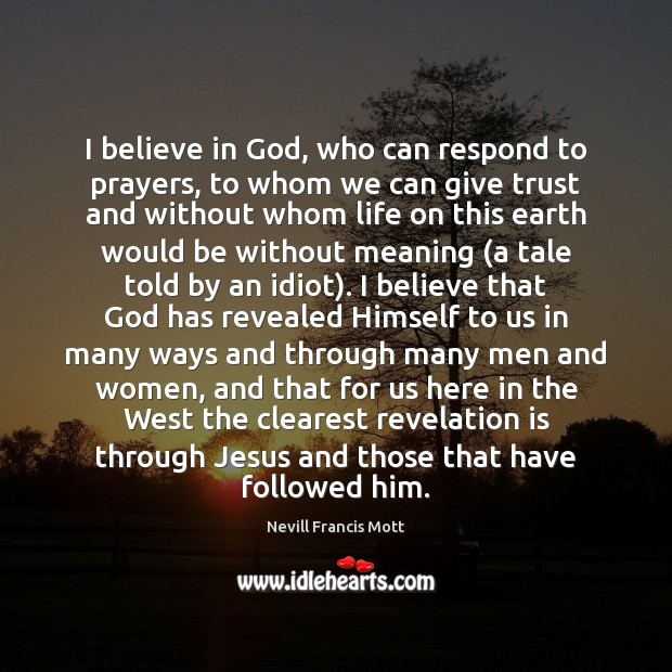 I believe in God, who can respond to prayers, to whom we Believe in God Quotes Image