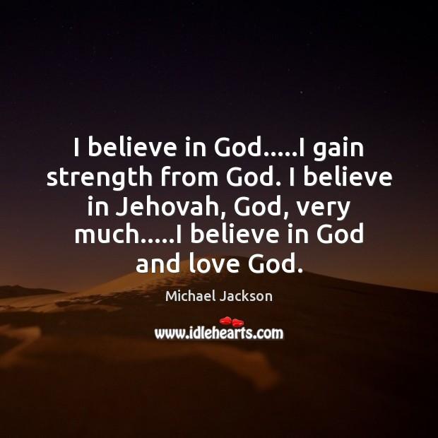 Image, I believe in God…..I gain strength from God. I believe in