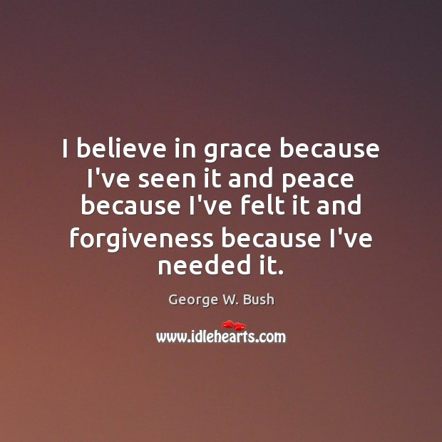 Image, I believe in grace because I've seen it and peace because I've
